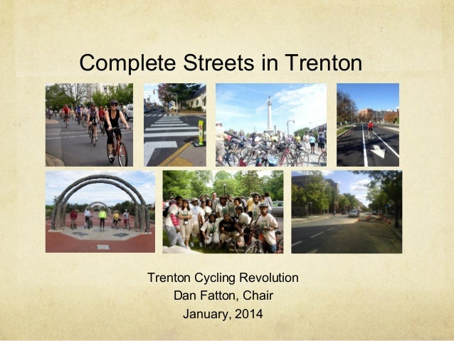 Complete Streets in Trenton  Trenton Cycling Revolution Dan Fatton, Chair January, 2014
