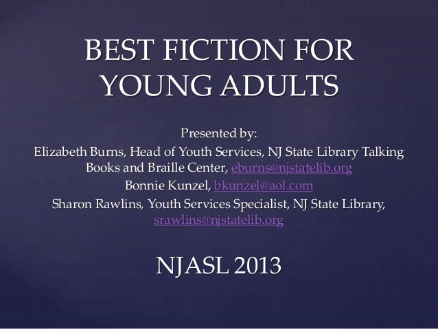 BEST FICTION FOR YOUNG ADULTS Presented by: Elizabeth Burns, Head of Youth Services, NJ State Library Talking Books and Br...