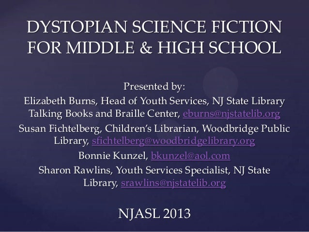 DYSTOPIAN SCIENCE FICTION FOR MIDDLE & HIGH SCHOOL Presented by: Elizabeth Burns, Head of Youth Services, NJ State Library...