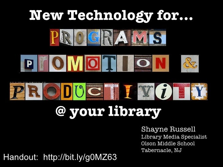 New Technology for... Shayne Russell Library Media Specialist Olson Middle School Tabernacle, NJ @ your library Handout:  ...
