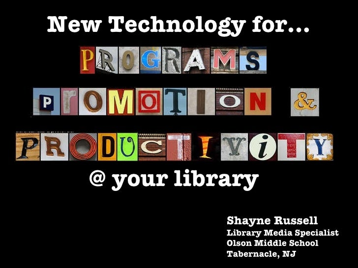 New Technology for... Shayne Russell Library Media Specialist Olson Middle School Tabernacle, NJ @ your library
