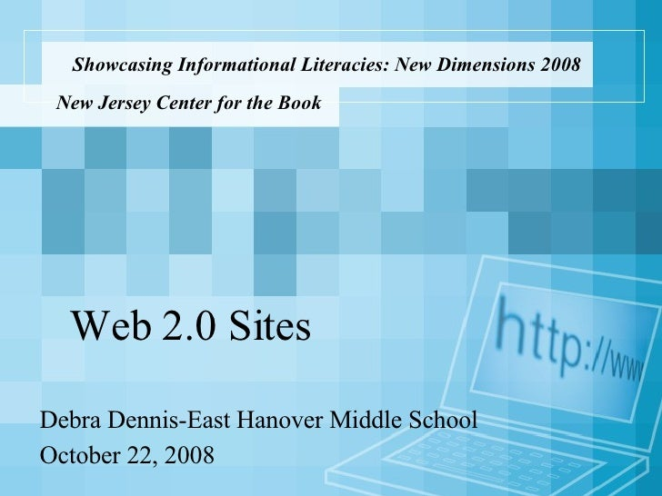 Showcasing Informational Literacies: New Dimensions 2008 Debra Dennis-East Hanover Middle School October 22, 2008 New Jers...