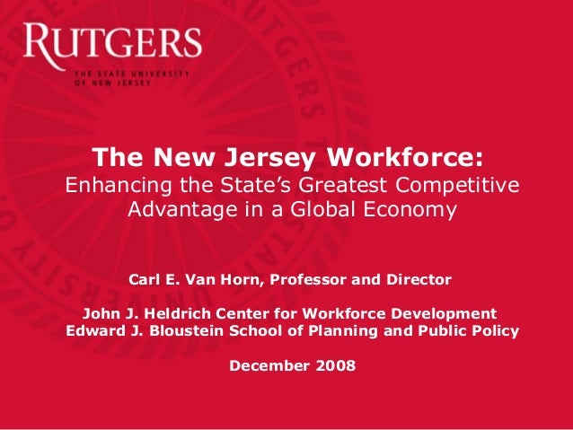 The New Jersey Workforce:Enhancing the State's Greatest CompetitiveAdvantage in a Global EconomyCarl E. Van Horn, Professo...