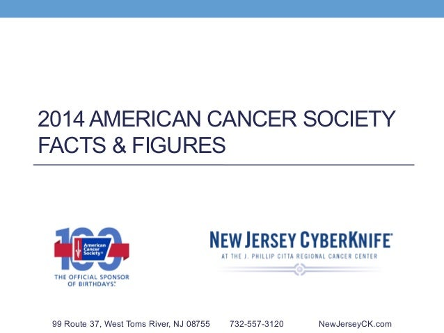 2014 AMERICAN CANCER SOCIETY FACTS & FIGURES 99 Route 37, West Toms River, NJ 08755 732-557-3120 NewJerseyCK.com