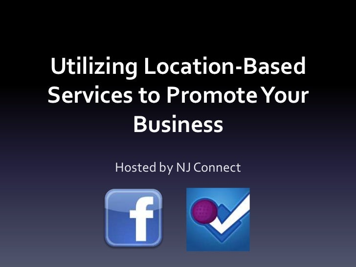 Utilizing Location-Based Services to Promote Your Business<br />Hosted by NJ Connect<br />