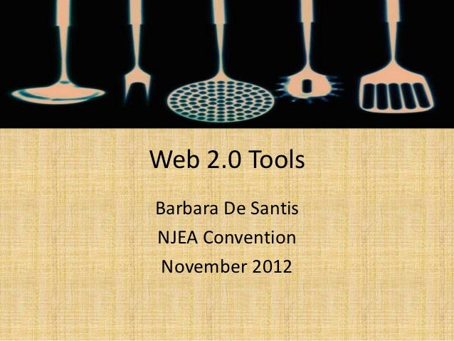 Web 2.0 ToolsBarbara De SantisNJEA Convention November 2012