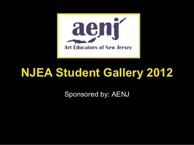 NJEA Student Gallery 2012       Sponsored by: AENJ