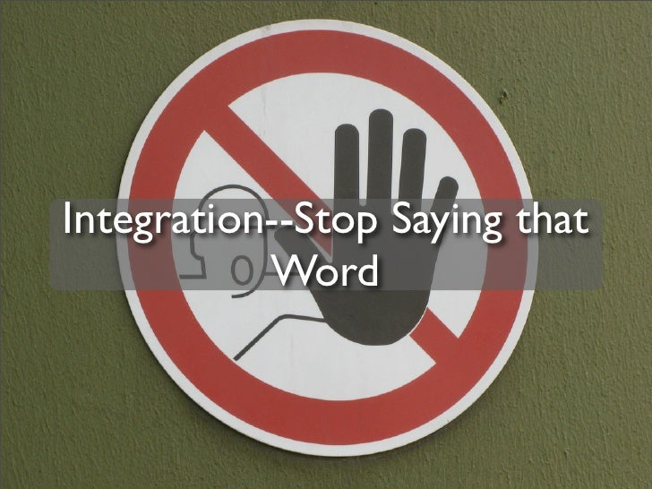Integration--Stop Saying that            Word