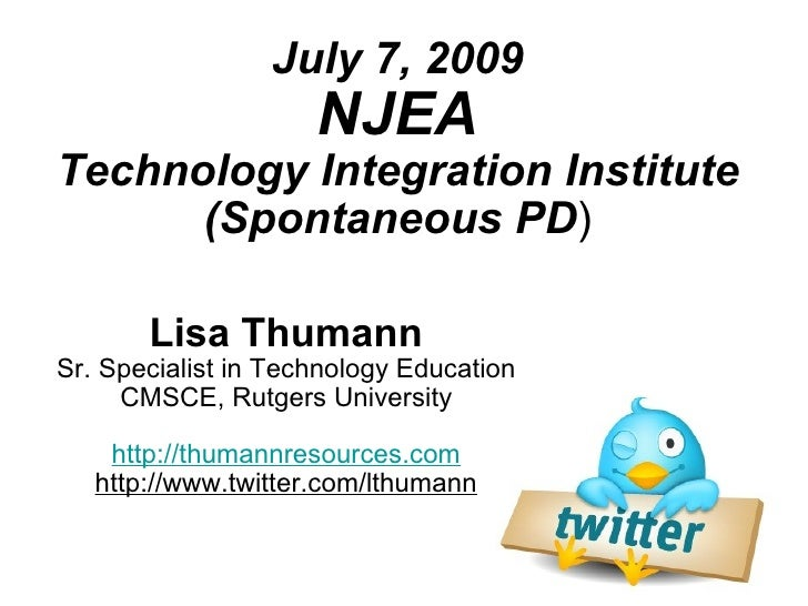 July 7, 2009                      NJEA Technology Integration Institute       (Spontaneous PD)         Lisa Thumann Sr. Sp...