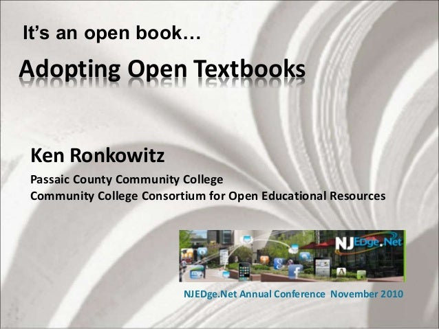 Adopting Open Textbooks Ken Ronkowitz Passaic County Community College Community College Consortium for Open Educational R...