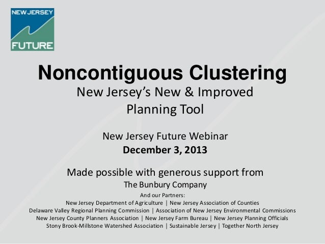 Noncontiguous Clustering New Jersey's New & Improved Planning Tool New Jersey Future Webinar December 3, 2013 Made possibl...