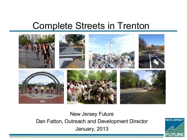 Complete Streets in Trenton              New Jersey FutureDan Fatton, Outreach and Development Director                Jan...