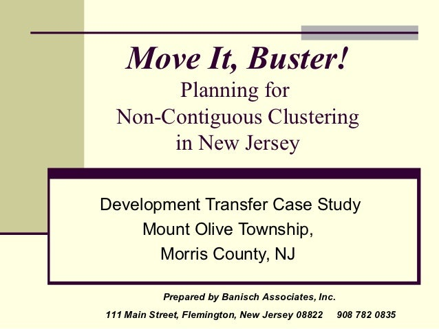 Move It, Buster!        Planning for  Non-Contiguous Clustering       in New JerseyDevelopment Transfer Case Study     Mou...