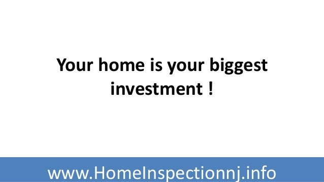 Your home is your biggest       investment !www.HomeInspectionnj.info