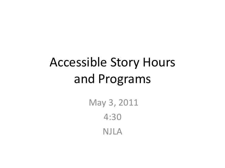 Accessible Story Hours and Programs <br />May 3, 2011<br />NJLA<br />
