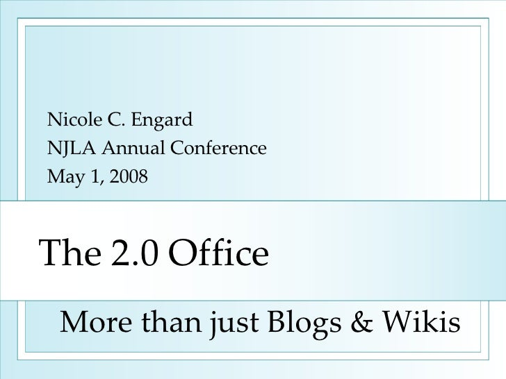 The 2.0 Office Nicole C. Engard NJLA Annual Conference May 1, 2008 More than just Blogs & Wikis