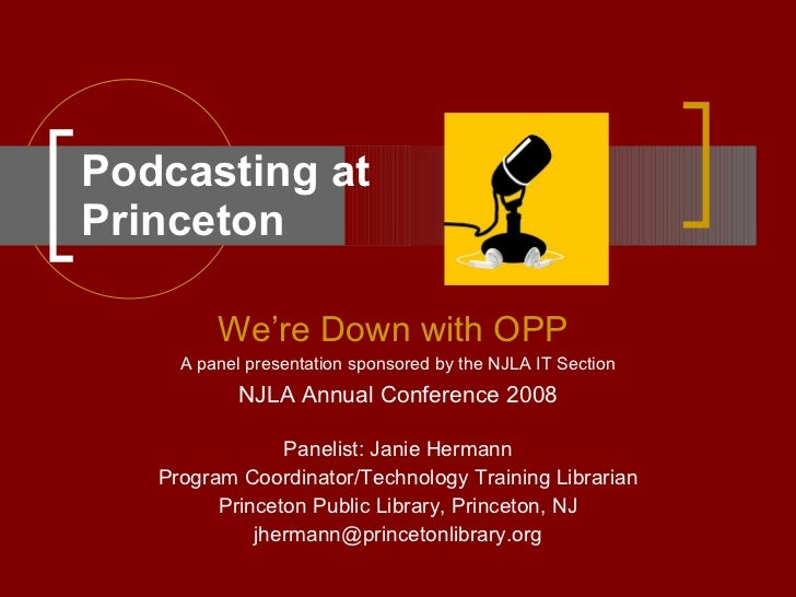 Podcasting at  Princeton We're Down with OPP   A panel presentation sponsored by the NJLA IT Section NJLA Annual Conferenc...