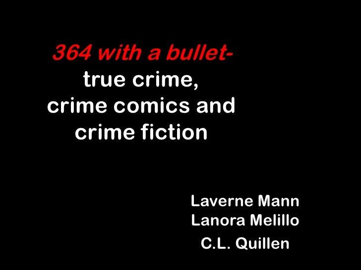 364 with a bullet-    true crime,crime comics and   crime fiction             Laverne Mann             Lanora Melillo     ...