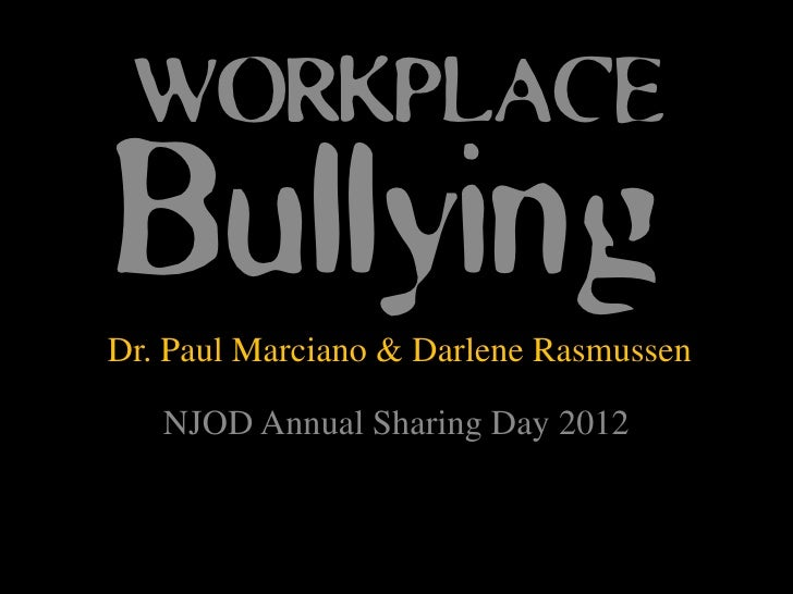 WORKPLACEBullyingDr. Paul Marciano & Darlene Rasmussen   NJOD Annual Sharing Day 2012