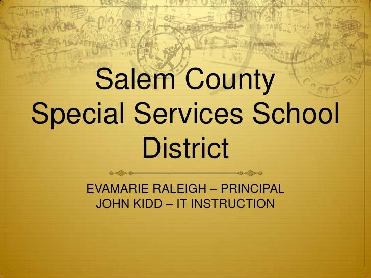 Salem County Special Services School District<br />EVAMARIE RALEIGH – PRINCIPAL<br />JOHN KIDD – IT INSTRUCTION<br />