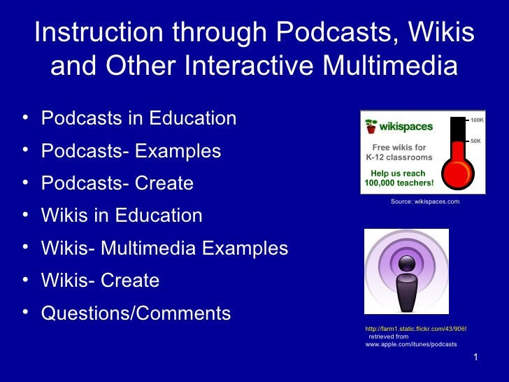 Instruction through Podcasts, Wikis and Other Interactive Multimedia <ul><li>Podcasts in Education </li></ul><ul><li>Podca...
