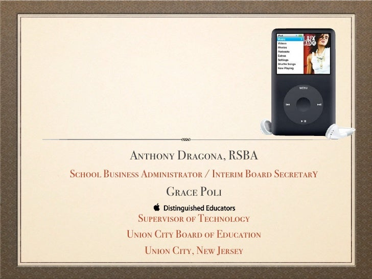 IPODS IN THE CLASSROOM:     NOT JUST MUSIC                    Anthony Dragona, RSBA     School Business Administrator / In...