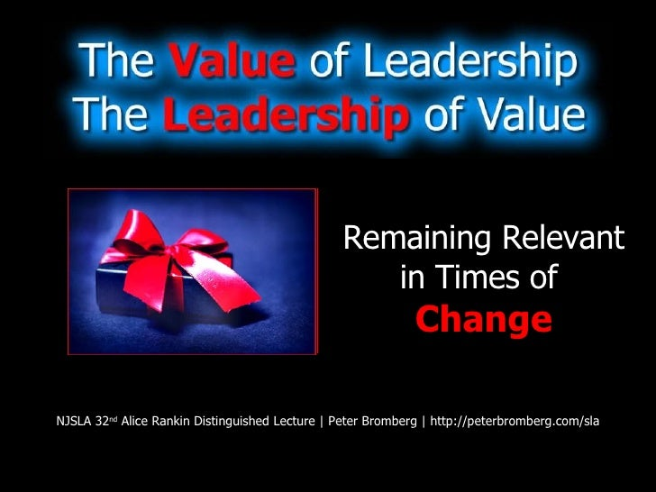 The Value of Leadership, the Leadership of Value: Remaining Relevant in times of Change