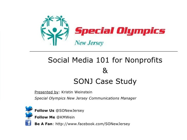 Social Media 101 for Nonprofits & SONJ Case Study Presented by : Kristin Weinstein Special Olympics New Jersey Communicati...