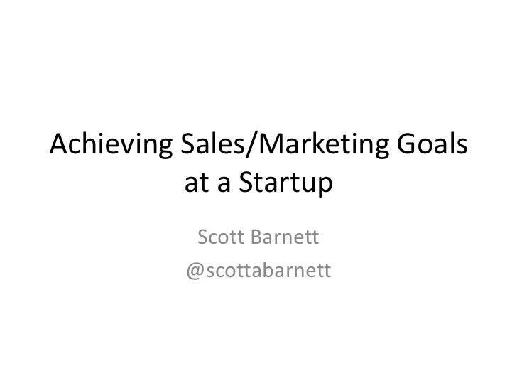 Achieving Sales/Marketing Goals at a Startup<br />Scott Barnett<br />@scottabarnett<br />