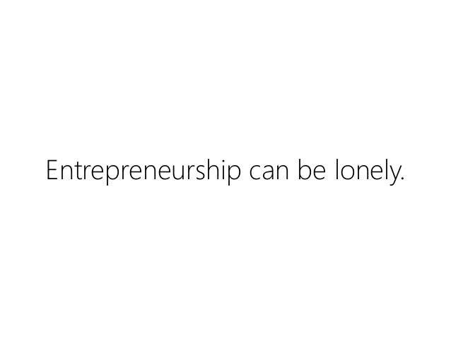 Entrepreneurship can be lonely.