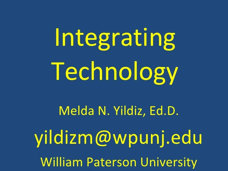Melda N. Yildiz, Ed.D. [email_address] William Paterson University Integrating Technology