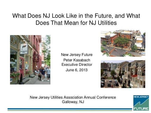What Does NJ Look Like in the Future, and WhatDoes That Mean for NJ UtilitiesNew Jersey Utilities Association Annual Confe...