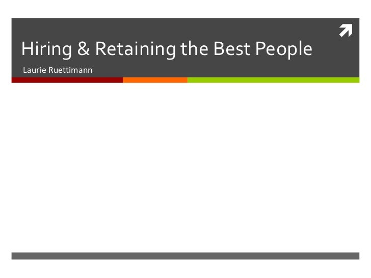 Hiring & Retaining the Best People<br />Laurie Ruettimann<br />