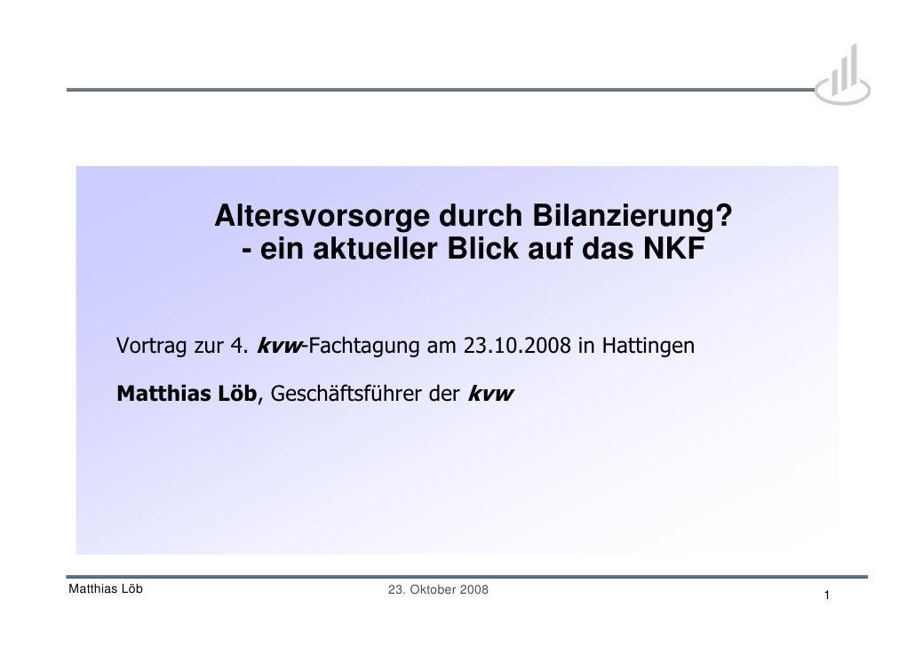 Altersvorsorge durch Bilanzierung?                   - ein aktueller Blick auf das NKF          Vortrag zur 4. kvw-Fachtag...