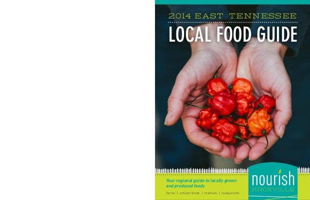 2014 EAST TENNESSEE  LOCAL FOOD GUIDE  Your regional guide to locally grown and produced foods farms   artisan foods   mar...