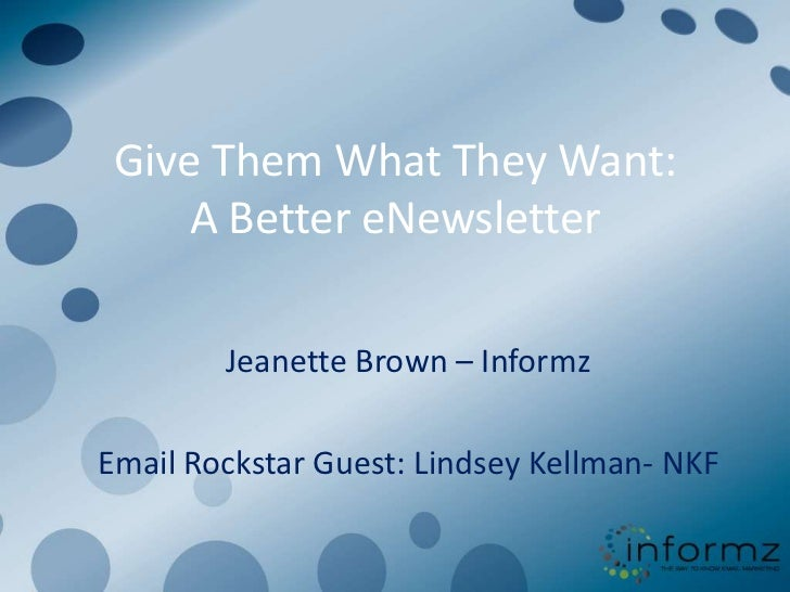 Give Them What They Want:     A Better eNewsletter        Jeanette Brown – InformzEmail Rockstar Guest: Lindsey Kellman- NKF