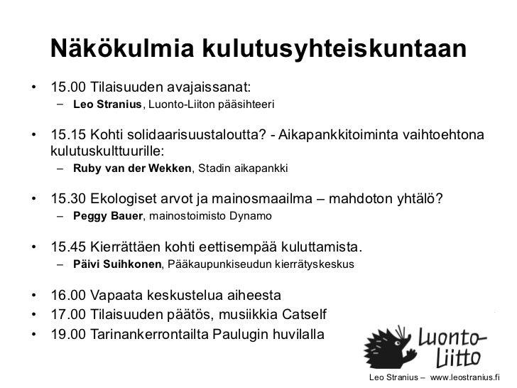 Näkökulmia kulutusyhteiskuntaan <ul><li>15.00 Tilaisuuden avajaissanat:  </li></ul><ul><ul><li>Leo Stranius , Luonto-Liito...