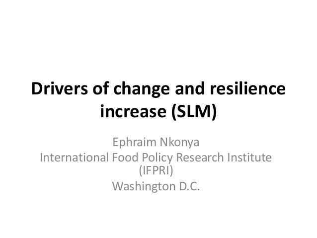Drivers of change and resilience         increase (SLM)               Ephraim Nkonya International Food Policy Research In...