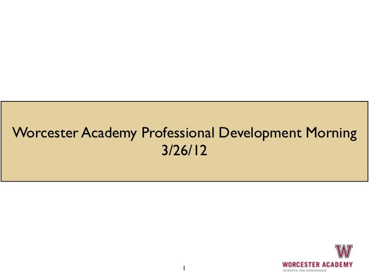Worcester Academy Professional Development Morning                     3/26/12                        1