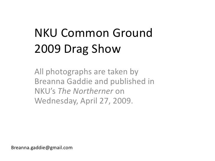 NKU Common Ground          2009 Drag Show          All photographs are taken by          Breanna Gaddie and published in  ...