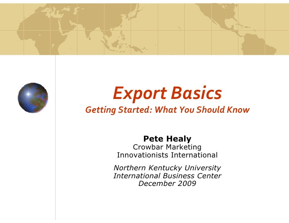 Export Basics Getting Started: What You Should Know                Pete Healy            Crowbar Marketing        Innovati...