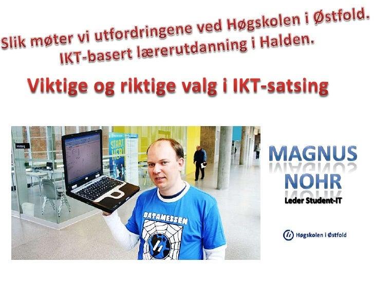 Slik møter vi utfordringene ved Høgskolen i Østfold. <br />IKT-basert lærerutdanning i Halden.<br />Viktige og riktige val...