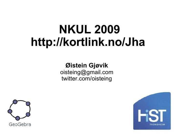 NKUL 2009 http://kortlink.no/Jha  Øistein Gjøvik [email_address] twitter.com/oisteing