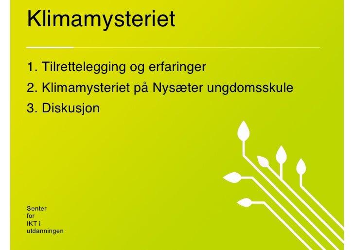 "Klimamysteriet 1. Tilrettelegging og erfaringer"" 2. Klimamysteriet på Nysæter ungdomsskule"" 3. Diskusjon""     Senter  fo..."