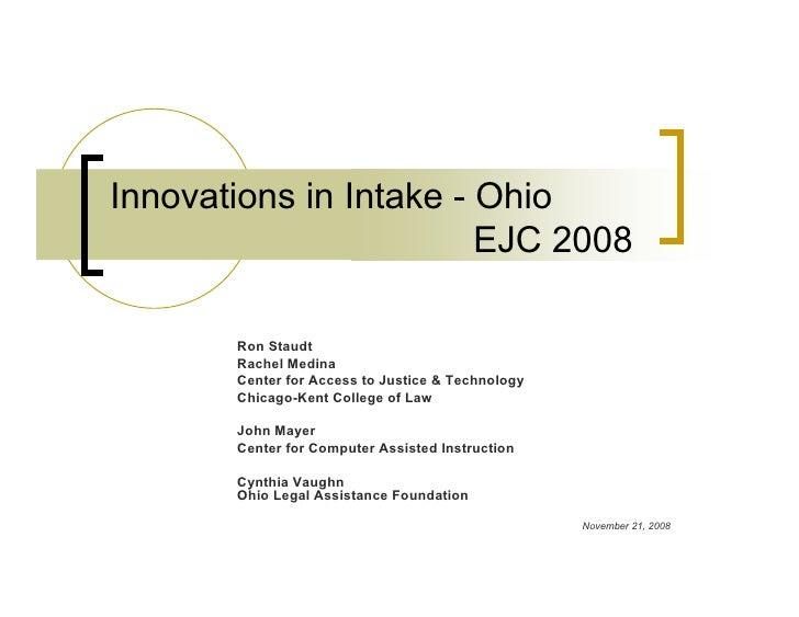 Innovations in Intake - Ohio                         EJC 2008         Ron Staudt        Rachel Medina        Center for Ac...
