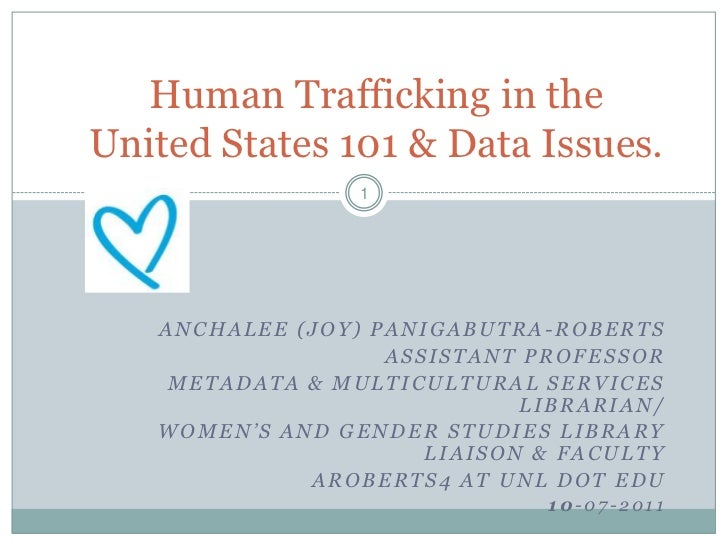 Human Trafficking in theUnited States 101 & Data Issues.                 1   ANCHALEE (JOY) PANIGABUTRA-ROBERTS           ...