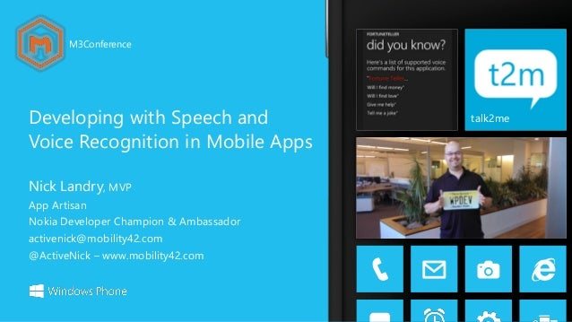 M3Conference  Developing with Speech and Voice Recognition in Mobile Apps Nick Landry, MVP App Artisan Nokia Developer Cha...
