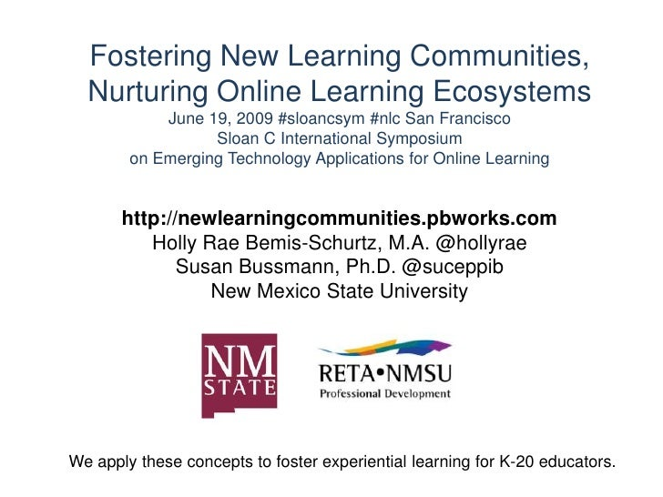 Fostering New Learning Communities, Nurturing Online Learning EcosystemsJune 19, 2009 #sloancsym #nlc San FranciscoSloan C...