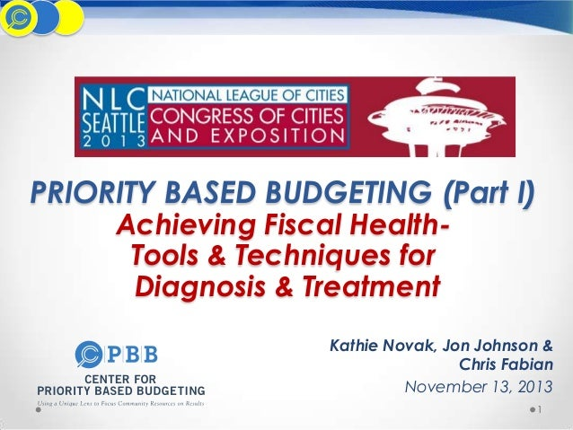 PRIORITY BASED BUDGETING (Part I) Achieving Fiscal HealthTools & Techniques for Diagnosis & Treatment  Kathie Novak, Jon J...