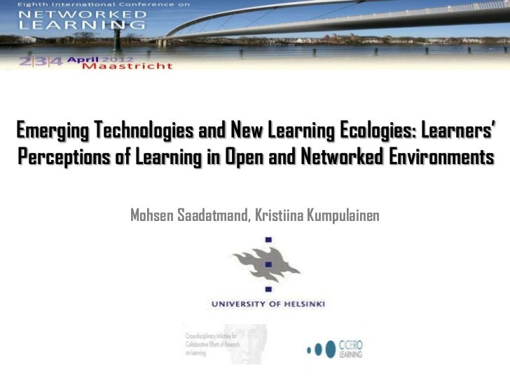 Emerging Technologies and New Learning Ecologies: Learners'Perceptions of Learning in Open and Networked Environments     ...